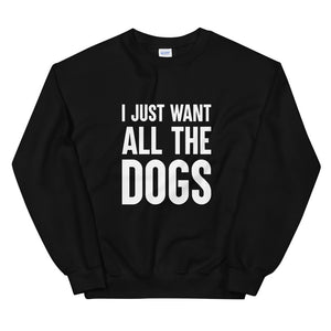 I Just Want All the Dogs, Sweatshirt, Funny, Rescue Dogs, Adopt Dogs, For Her, Dog Lover, Gift, Gift, Unisex