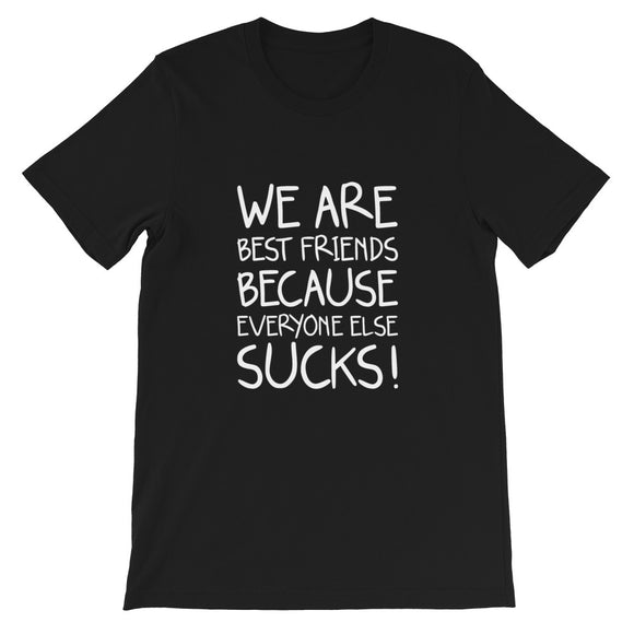 We Are Best Friends Because Everyone Else Sucks T-shirt, Sassy, Funny Friends, Gift For Friend, Birthday Gift, Funny Gag Gift, ,