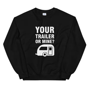 Your Trailer or Mine, Sweatshirt, Funny Gift, Amusing, Party, Funny, Concert, Gag, Gift, Unisex