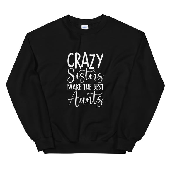 Crazy Sisters Make the Best Aunts, Sweatshirt, Newphew, Twins, Sisters Gift, Neice, Auntie, Gift For Sister, Gift, Unisex
