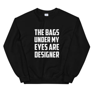The Bags Under My Eyes Are Designer, Sweatshirt, Designer, Funny, Gift, Bad Bitch, Bags Under My Eyes, Funny Tired, Gift, Unisex