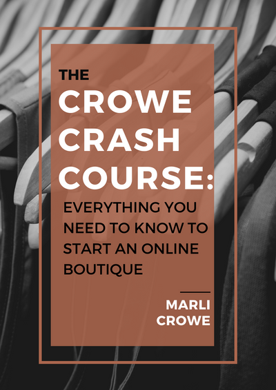 The Crowe Crash Course: Everything You Need to Know to Start an Online Boutique