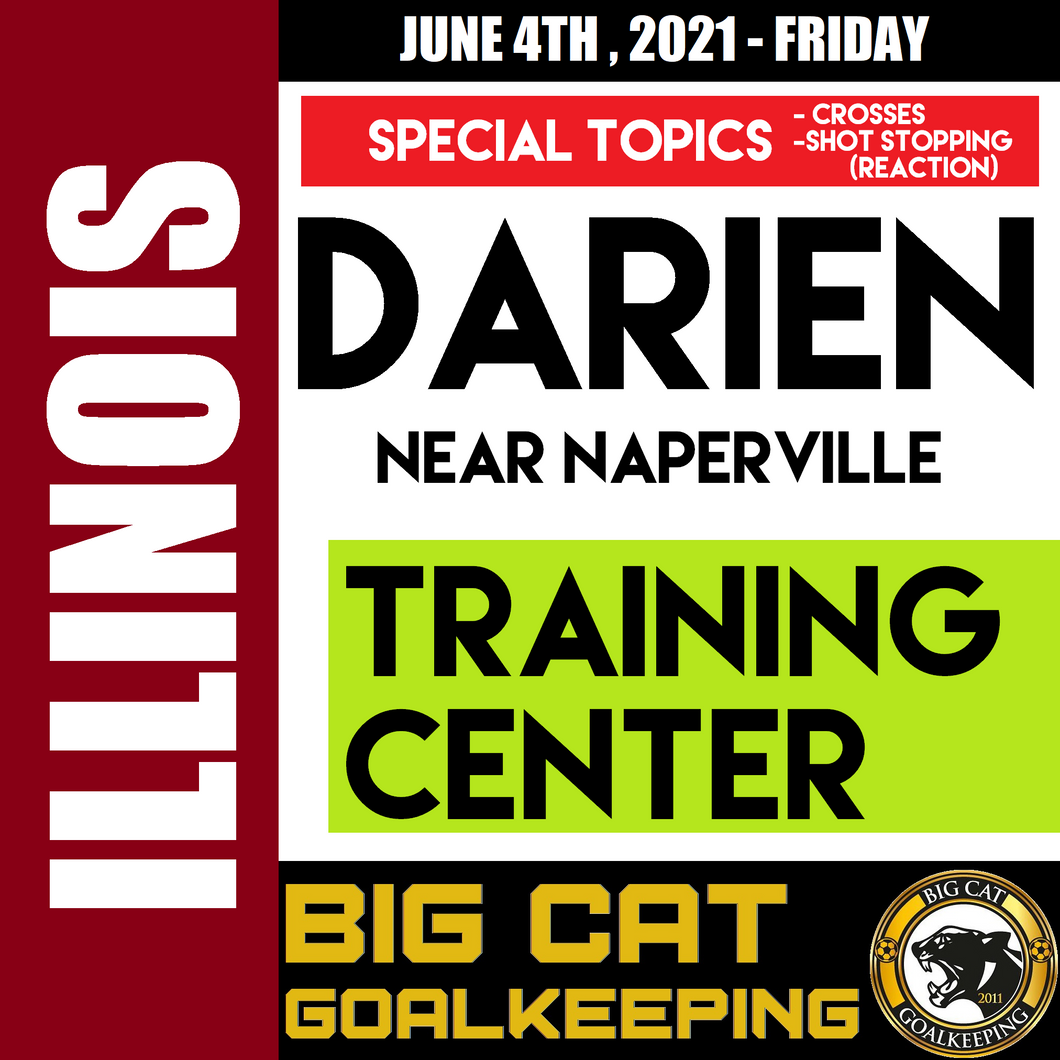 TRAINING CENTER [Special Topics: Crosses, Shot Stopping (Reaction Saves)] - DARIEN, IL (near Naperville) - JUNE 4, 2021