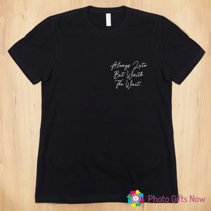 Ladies || ALWAYS LATE BUT WORTH THE WAIT Slogan T-shirt || Black, Pink, Grey OR White || Sizes 8 - 16