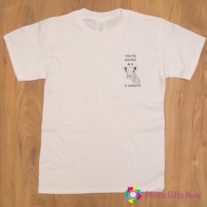 Ladies || You're Having a Giraffe, Slogan T-Shirt || Adult Tee || White OR Black