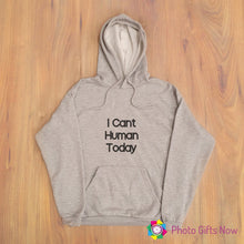 Load image into Gallery viewer, Ladies || I CAN'T HUMAN TODAY Slogan Hoodie || Adult jumper || Grey OR Black || XS- 4XL