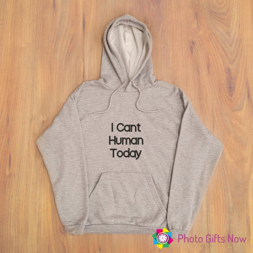 Ladies || I CAN'T HUMAN TODAY Slogan Hoodie || Adult jumper || Grey OR Black || XS- 4XL