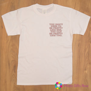 Ladies || You Don't Need To Be Pretty Like Her T-shirt || Adult Tee || White OR Black