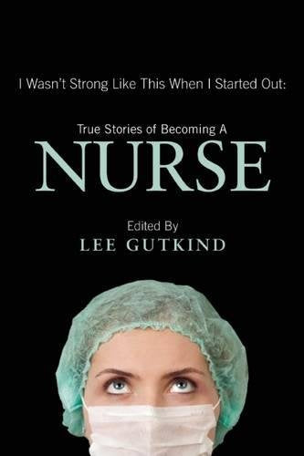 [Ebook PDF] I Wasn't Strong Like This When I Started Out: True Stories of Becoming a Nurse