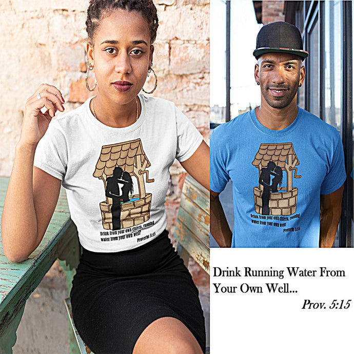 Drink From Your Own Well Unisex T-Shirt