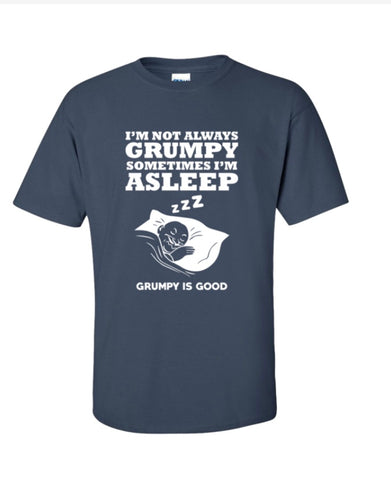 I'm Not Always Grumpy Sometimes I'm asleep.