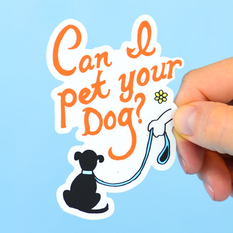 Can I Pet Your Dog?... Die Cut Sticker