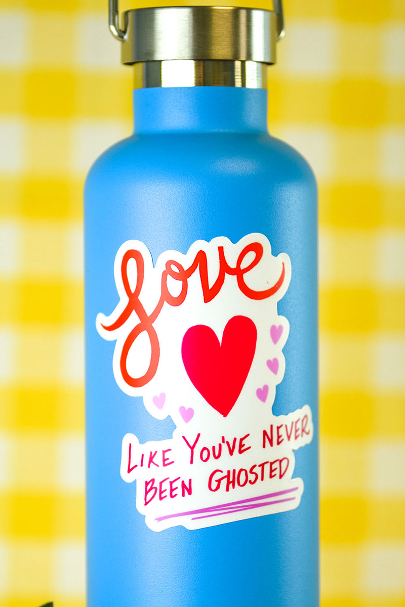 Love like you've never been ghosted... Die Cut Sticker