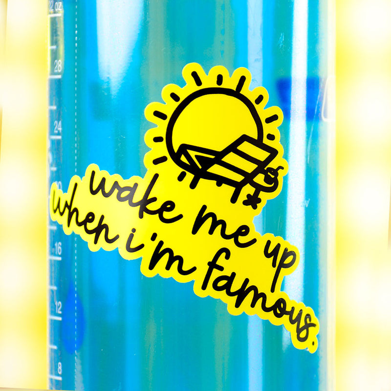 Wake Me Up When I'm Famous... Die Cut Sticker