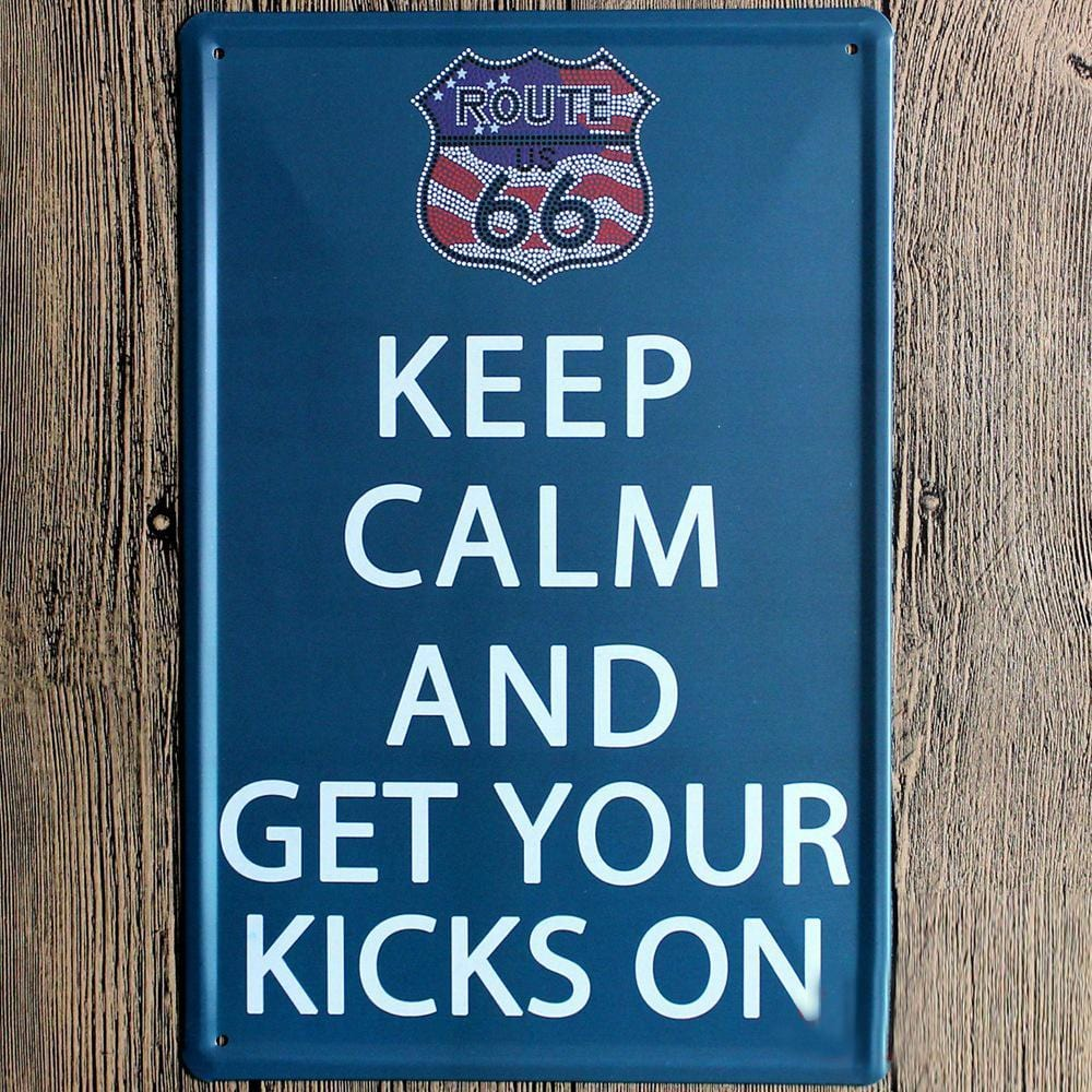 Keep Calm and Get your Kicks on Metal Sign Poster