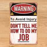 Don't Tell Me How to do My Job Sign - Tin Poster