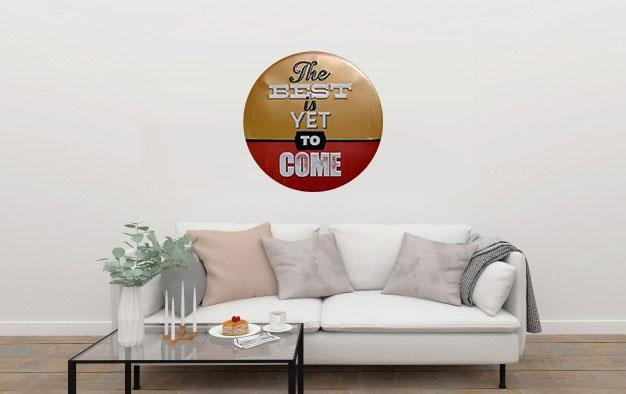 The Best Is Yet To Come Round Embossed Metal Tin Sign Poster