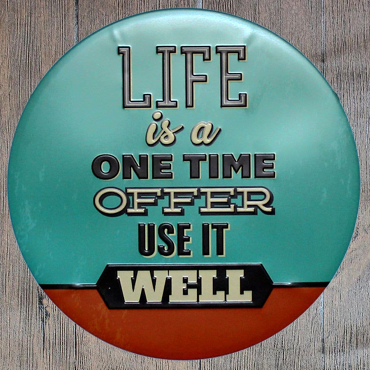 Life Is A One Time Offer Round Embossed Metal Tin Sign Poster