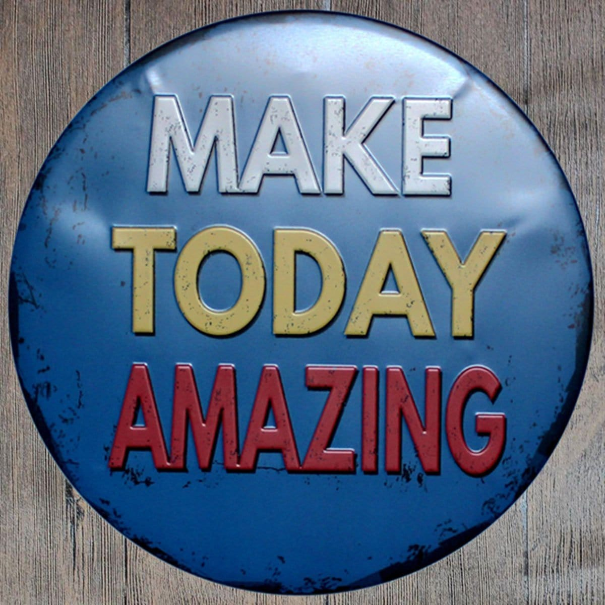 Make Today Amazing Round Embossed Metal Tin Sign Poster