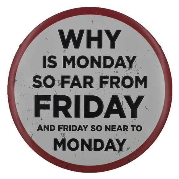 Why is Monday So Far From Friday Round Metal Tin Sign Poster