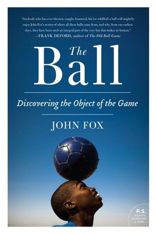 The Ball : Discovering the Object of the Game by John Fox