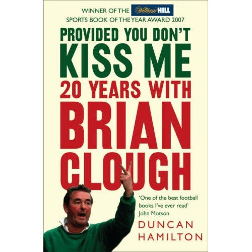 Provided You Don't Kiss Me 20 Years With Brian Clough by Duncan Hamilton