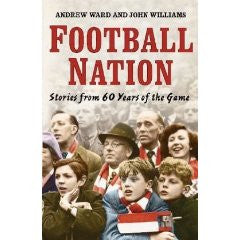 Football Nation : Sixty Years of the Beautiful Game by Andrew Ward & John Williams