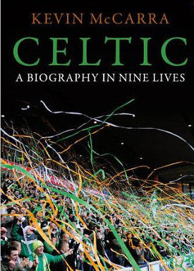 Celtic: A Biography in Nine Lives by Kevin McCarra