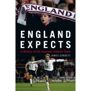 England Expects: A History of the England Football Team by James Corbett