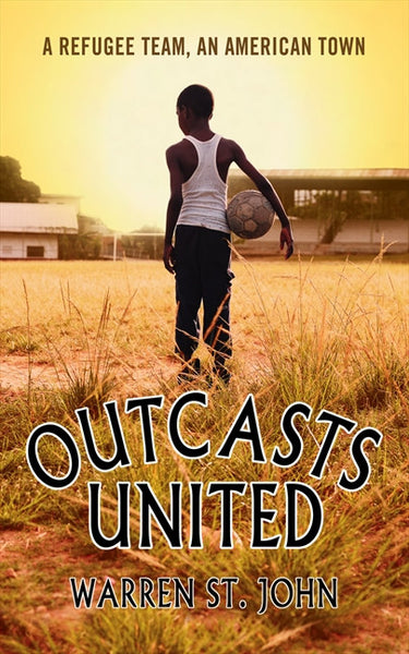 Outcasts United : A Refugee Team, An American Town