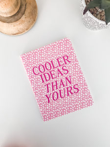 Cooler Ideas Than Yours A6 Notebook