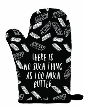 There is No Such Thing as Too Much Butter Oven Mitt - Inspired Evanston