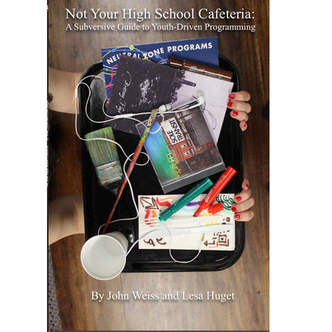 Not Your High School Cafeteria: A Subversive Guide to Youth-Driven Programming