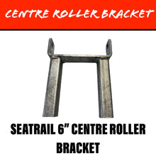 Load image into Gallery viewer, SEATRAIL 6 INCH Centre Roller Bracket