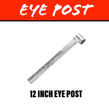 Load image into Gallery viewer, 12 INCH Eye Post