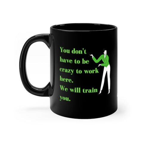 """You Don't Have to Be Crazy"" Black Mug 11oz"