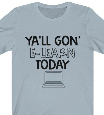"""Y'all Gone E-Learn Today"" Unisex Jersey Short Sleeve Tee"