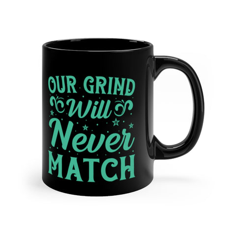 """Our Grind Will Never Match"" Black Mug 11oz"