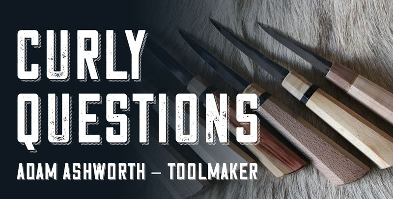 Curly Questions with Adam Ashworth Toolmaker