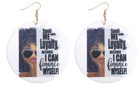 Spoil Me With Loyalty Because I Can Finance Myself Earrings