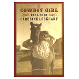 The Cowboy Girl: The Life of Caroline Lockhart