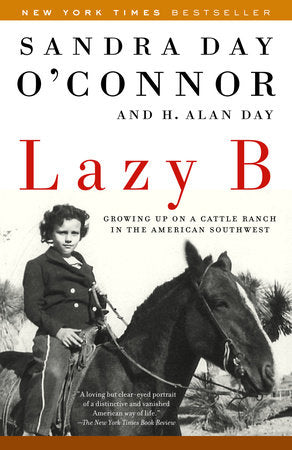 Lazy B, Growing Up on a Cattle Ranch in the American Southwest by Sandra Day O'Connor