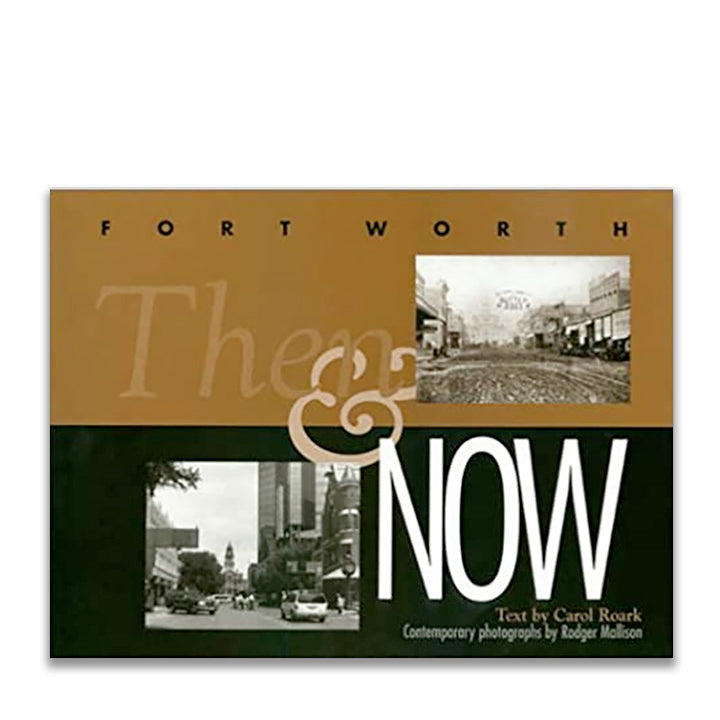 Fort Worth: Then and Now