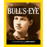 Bull's Eye: A Photobiography of Annie Oakley