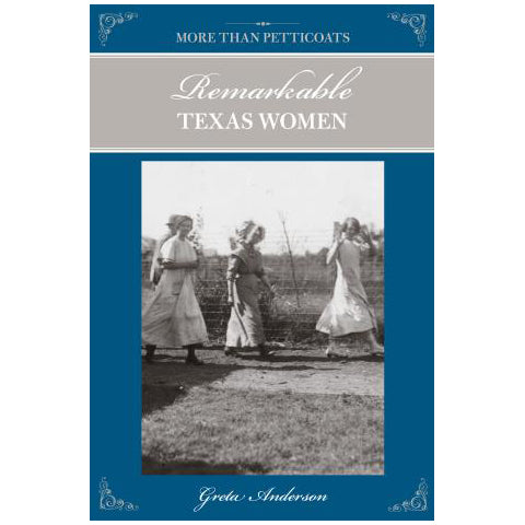 More Than Petticoats: Remarkable Texas Women