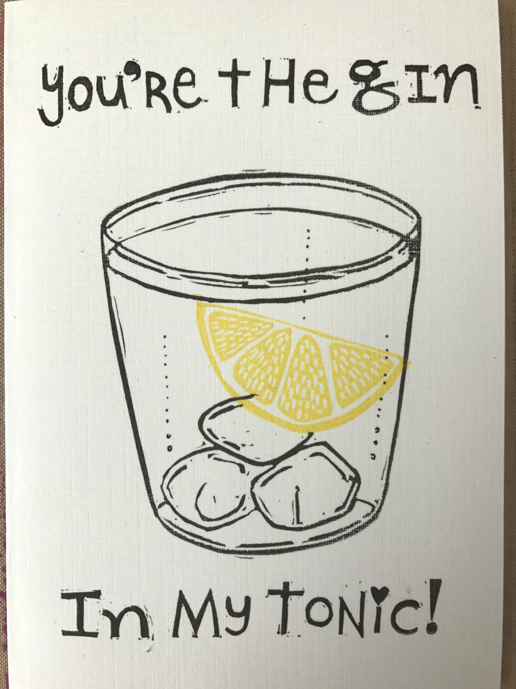 Valentine's day card, gin in my tonic card, printed by hand, anniversary card, romantic card, love card, block printed, lino printed card