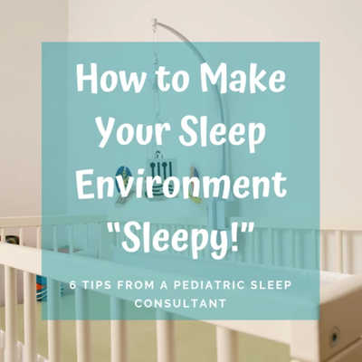 "How to Make Your Little One's Sleep Environment ""Sleepy!"""