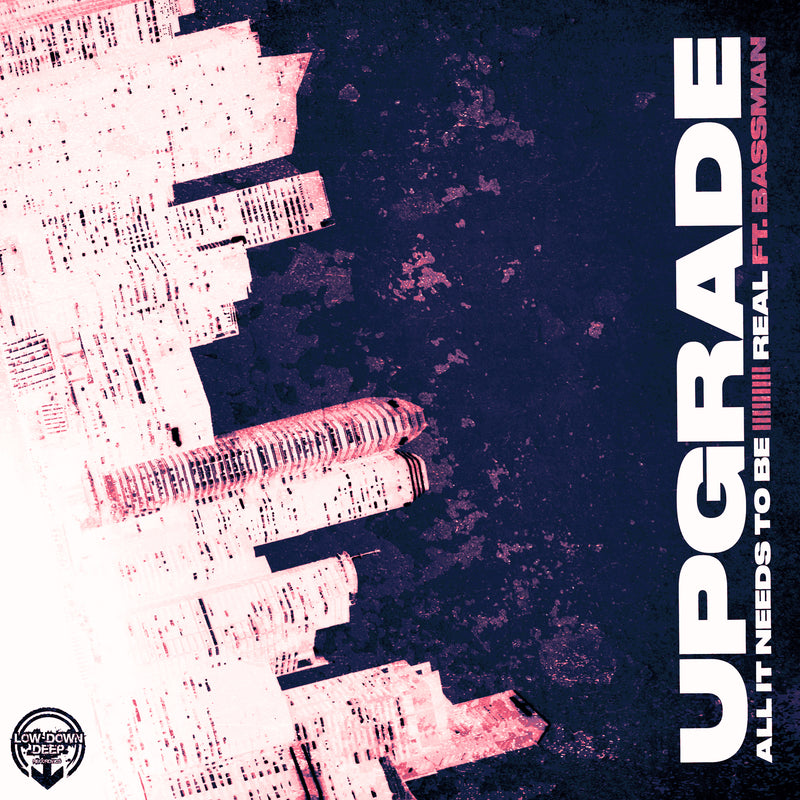 LDD 121 - Upgrade 'All It Needs To Be' | Upgrade Ft. MC Bassman 'Real'