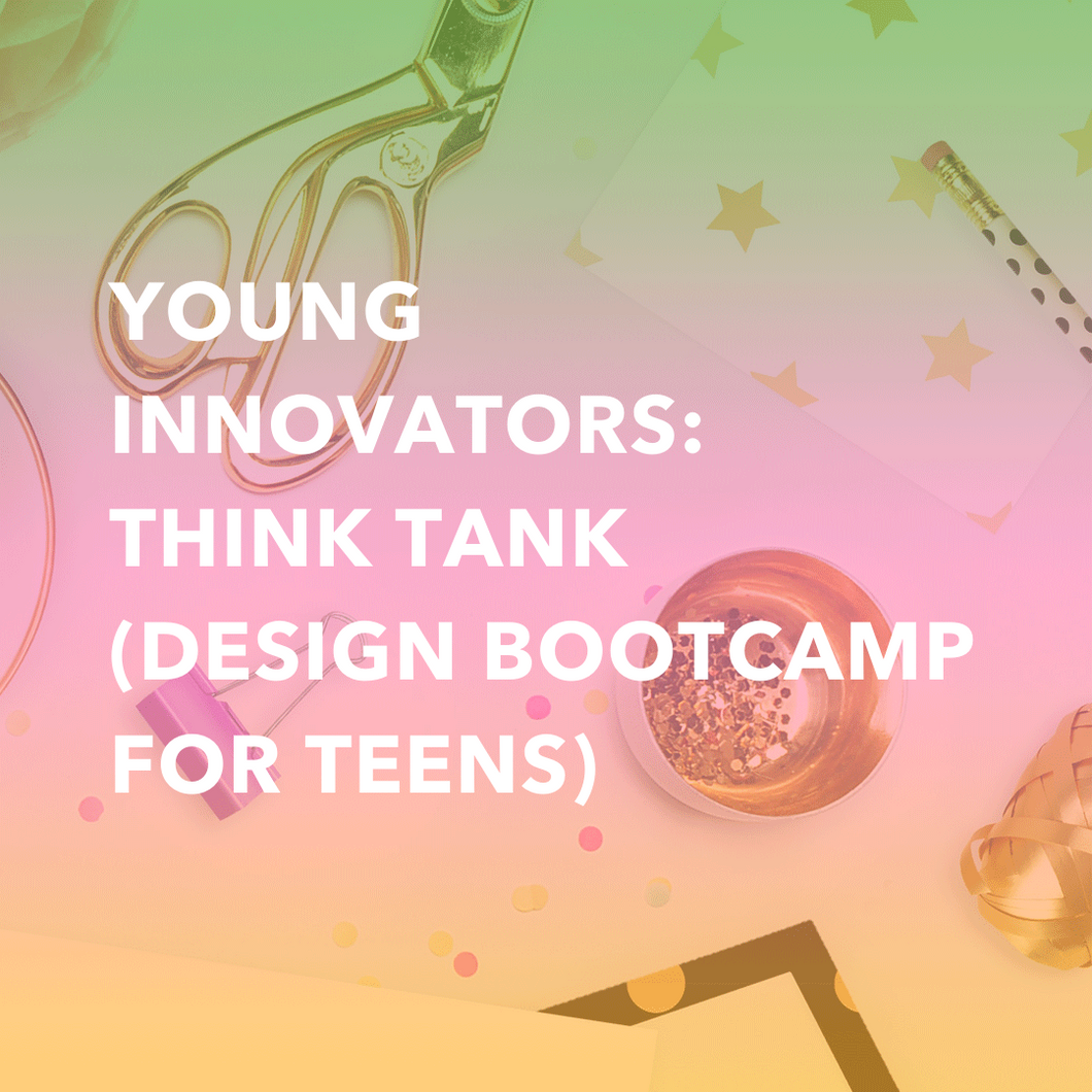 Young Innovators: Think Tank (Design Bootcamp for Teens)