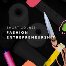 Load image into Gallery viewer, Fashion Entrepreneurship (Short Course)